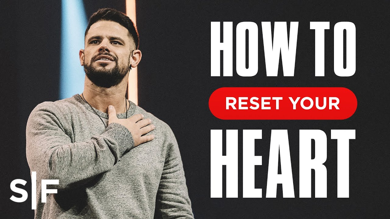 How To Reset Your Heart   Steven Furtick
