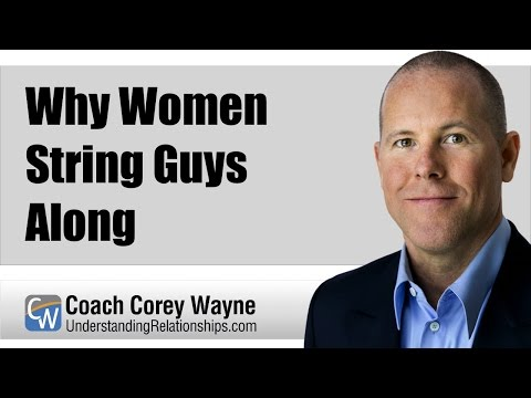 Why Women String Guys Along