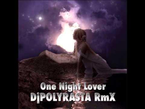 DjPOLYRASTA  RmX - One Night Lover