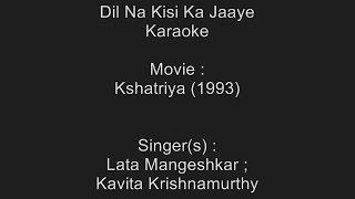 Dil Na Kisi Ka Jaaye - Karaoke - Kshatriya (1993) - Lata Mangeshkar ; Kavita Krishnamurthy