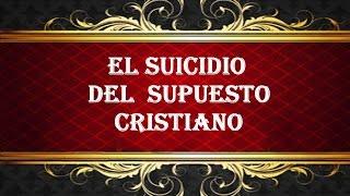 EL SUICIDIO DEL SUPUESTO CRISTIANO