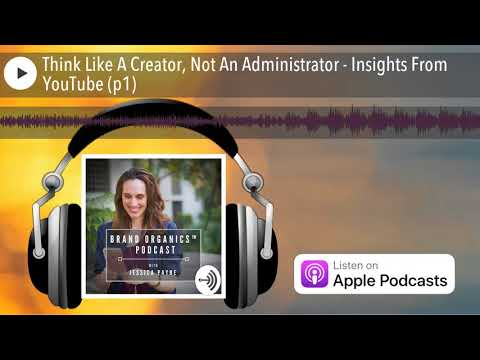 Think Like A Creator, Not An Administrator - Insights From YouTube (p1)