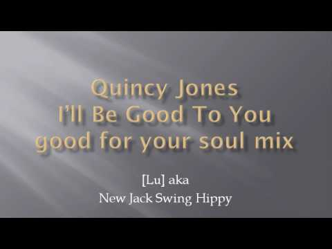 Quincy Jones - I'll Be Good To You - good for your soul mix
