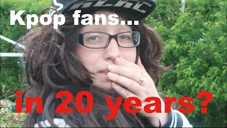 Kpop fans...in 20 years !?