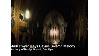 Organist Mark Dwyer plays the Solemn Melody by Davies on the restored Organ at Our Lady of Refuge