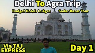 Delhi to Agra Trip, Cheap Hotels near Taj Mahal,  Sadar Bazar -Agra, Agra Vlog, City tour- Episode 1