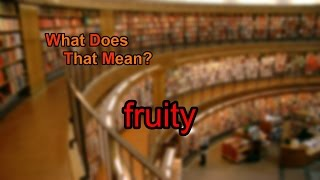 What does fruity mean?