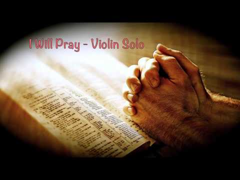 I Will Pray - Violin Solo