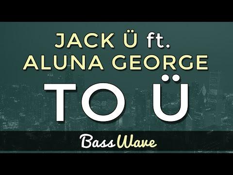 Jack Ü - To Ü (Feat. AlunaGeorge) [BassBoosted]