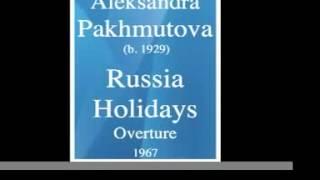 Aleksandra Pakhmutova (b. 1929) : Russia Holidays Overture (1967)