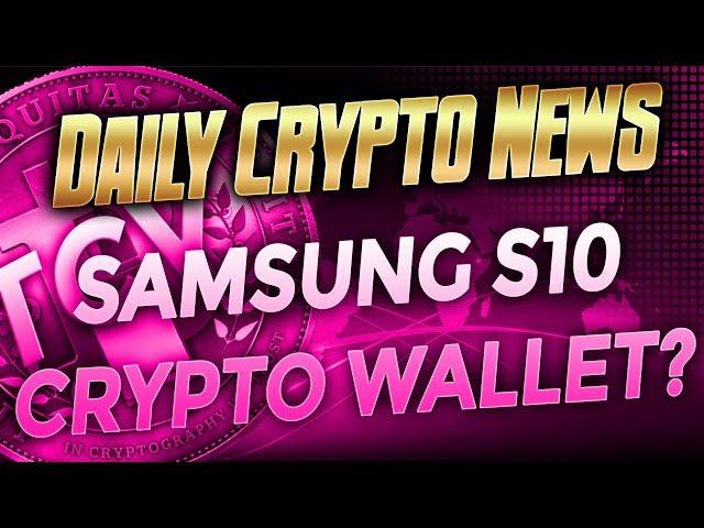 Daily Crypto News - Samsung S10 Wallet? Bitcoin to $1 Million? MyEtherWallet Fiat Gateway- Novachain