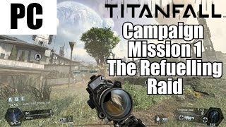 Titanfall Campaign Gameplay Part 1 - Mission 1 - The Refuelling Raid - PC With Commentary