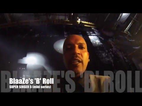 SUPER SINGER 5 - BlaaZe's 'B' Roll : mini series