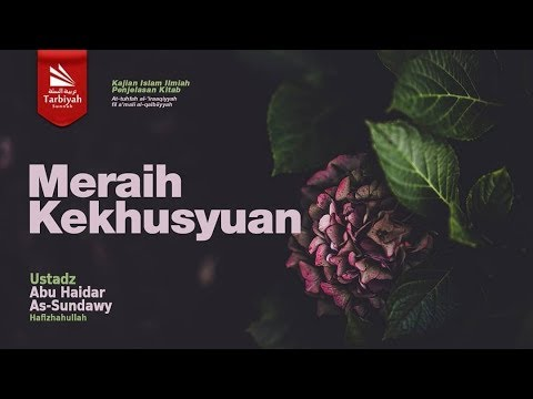 Mendalami Amalan Hati | Meraih Kekhusyuan | Ustadz Abu Haidar As-Sundawy حفظه الله