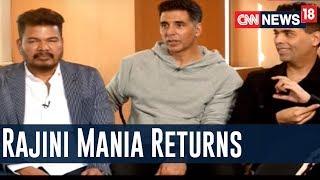 Rajini Mania Returns : Akshay Kumar, Shankar & Karan Johar On Rajinikanth