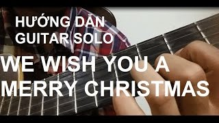 Hướng dẫn: We wish you a Merry Christmas - Carol Guitar Solo/ Fingerstyle Tutorial