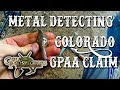 Metal Detecting a Colorado GPAA Gold Mining Claim