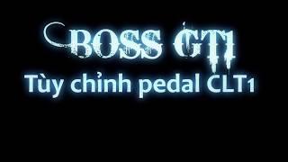 Boss GT1 | Hướng dẫn tùy chỉnh pedal CTL1 | Minh Rock