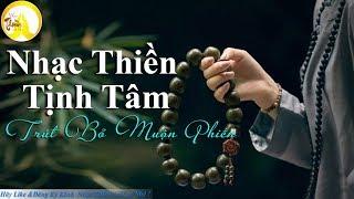 Nhạc Thiền Hay Nhất - Tuyển Chọn Nhạc Thiền Tịnh Tâm Ngủ Ngon An Lạc - Trút Bỏ Muộn Phiền