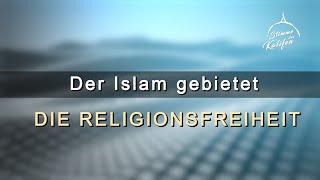 Der Islam gebietet die Religionsfreiheit | Stimme des Kalifen