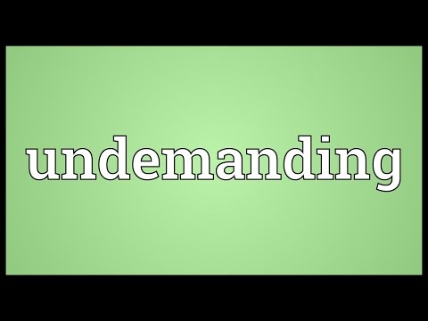 Undemanding Meaning