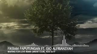 FIKRAM PAPUTUNGAN FEAT GIO ALFRIYANSAH - WAITING FOR LOVE (BREAK CLUB) 2019 KDS