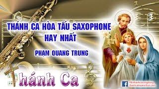 Thánh Ca Hòa Tấu Saxophone 2017 | Thánh Ca Hòa Tấu Saxophone Phạm Quang Trung Hay Nhất