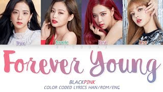 BLACKPINK – Forever Young Color Coded Lyrics HAN/ROM/ENG