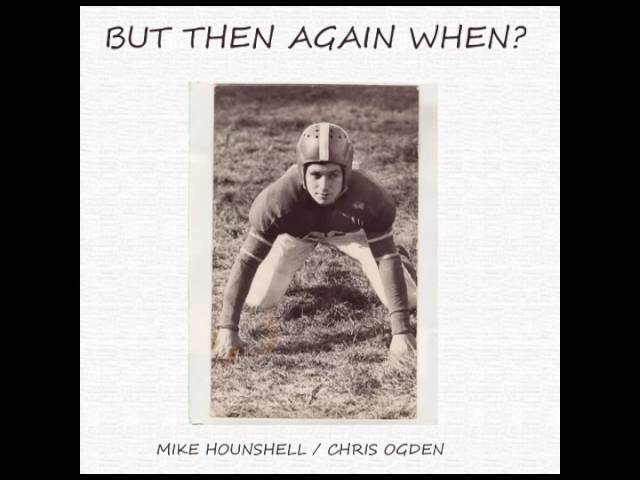 "Mike Hounshell ""But Then Again When?"" with Chris Ogden"