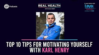 Real Health: Karl Henry's Top 10 Tips for Motivating Yourself