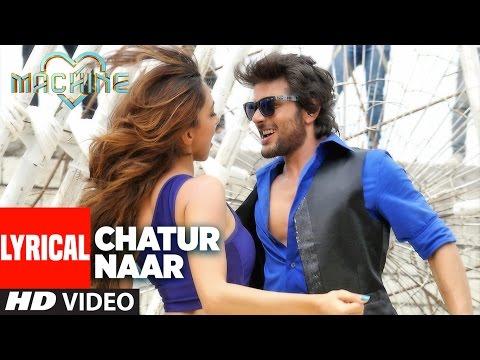 Chatur Naar Lyrical Video   Machine   Mustafa, Kiara Advani & Eshan  Nakash Aziz, Shashaa, Ikka