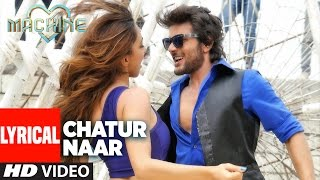 Chatur Naar Lyrical Video | Machine | Mustafa, Kiara Advani & Eshan  | Nakash Aziz, Shashaa, Ikka