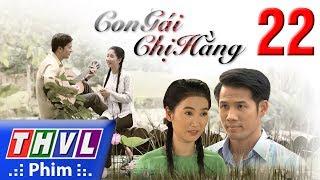 THVL | Con gái chị Hằng - Tập 22 thumbnail