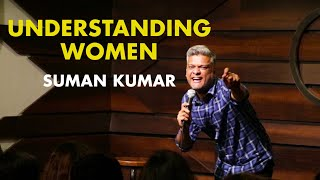 Understanding Women | Indian Stand Up Comedy |  Suman Kumar
