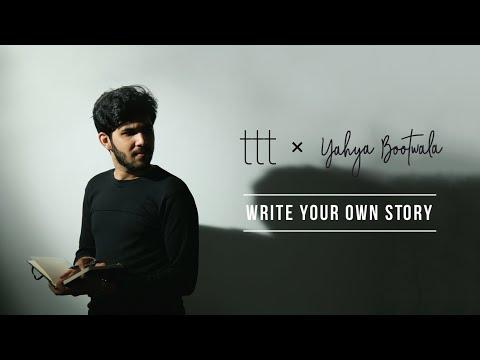 TTT | Yahya Bootwala | Write Your Own Story