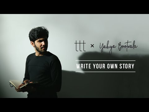 TTT | Yahya Bootwala | Write Your Own Story