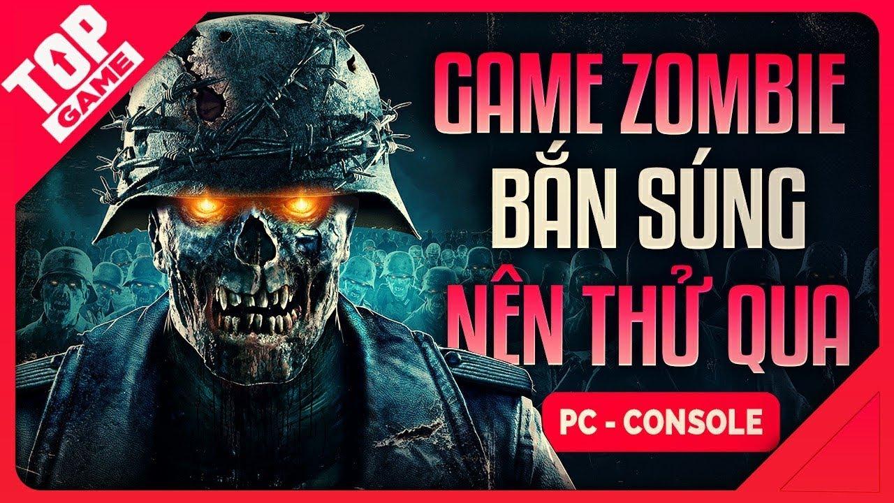 [Topgame] Top Game Bắn Súng Đề Tài Zombie Hay Nhất | PC, PS4, XBOX One