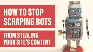 How to Stop Web Scraping Bots from Stealing Your Site's Content
