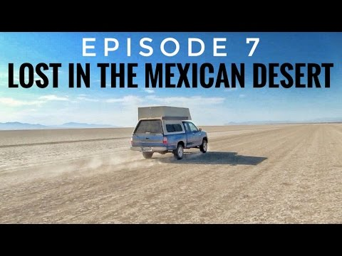 Lost in the Mexican Desert (Travel Vlog) Ep.7