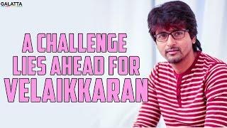 A Challenge Lies Ahead for Velaikkaran