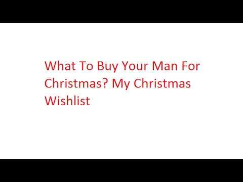 what to buy your man for christmas my christmas wishlist