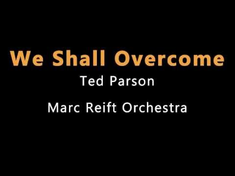 Marc Reift - We Shall Overcome (Ted Parson)