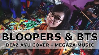 Bloopers & Behind The Scene | Diaz Ayu Cover - MEGAZA MUSIC (update april 2019)