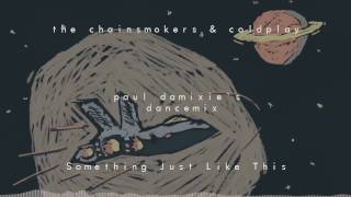The Chainsmokers & Coldplay - Something Just Like This (Paul Damixies Remix)