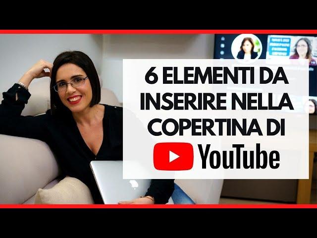 I 6 elementi indispensabili da inserire nella copertina del canale Youtube