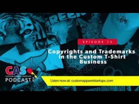CAS Podcast Episode 73|Copyrights And Trademarks In The Custom T Shirt Business
