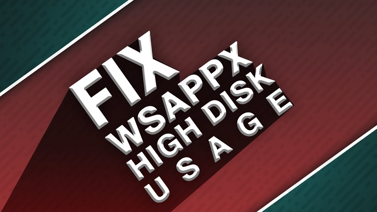 WSAPPX High Disk Usage | Fix WSAPPX High Disk Usage For Windows 10/ 8 1