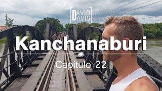 Kanchanaburi | Capítulo #22 | Tailandia | David Davis