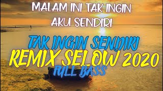 DJ MALAM INI TAK INGIN AKU SENDIRI 2020 - REMIX SELOW FULL BASS #DJSELOWTERBARU2020