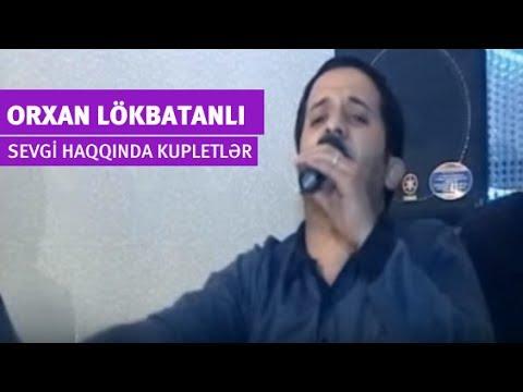 Orxan Lökbatanlı - Sevgi haqqda...